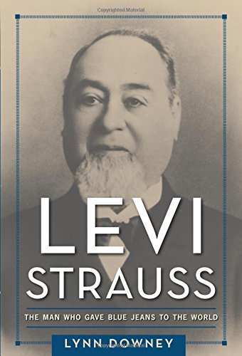 levi-strauss-lynn-downey-2016-long-john-blog-the-man-who-gave-blue-jeans-to-the-world-book-story-levis-levisstrauss-miners-california-1850-1